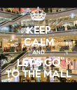 KEEP CALM AND LET'S GO TO THE MALL - Personalised Poster large