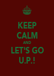 KEEP CALM AND LET'S GO U.P.! - Personalised Poster large