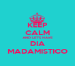 KEEP CALM AND LET'S HAVE DIA MADAMISTICO - Personalised Poster large