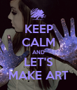 KEEP CALM AND LET'S MAKE ART - Personalised Poster large