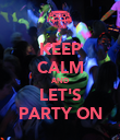 KEEP CALM AND LET'S PARTY ON - Personalised Poster large