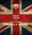 KEEP CALM AND LET'S PLAY ( MIGUEL A. SERVIN) - Personalised Poster large