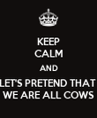 KEEP CALM AND LET'S PRETEND THAT  WE ARE ALL COWS - Personalised Poster large