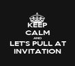 KEEP CALM AND LET'S PULL AT INVITATION - Personalised Poster large