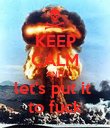 KEEP CALM AND let's put it  to fuck - Personalised Poster large