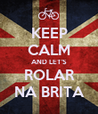 KEEP CALM AND LET'S ROLAR NA BRITA - Personalised Poster large