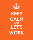 KEEP CALM AND LET'S WORK - Personalised Poster large