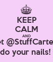 KEEP CALM AND let @StuffCarter  do your nails!  - Personalised Poster large