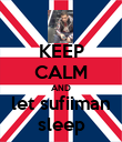 KEEP CALM AND let sufiiman sleep - Personalised Poster large