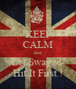 KEEP CALM And  Let Swayze  Hit It First.! - Personalised Poster large