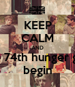 KEEP CALM AND let the 74th hunger games  begin - Personalised Poster large