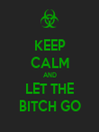 KEEP CALM AND LET THE BITCH GO - Personalised Poster large