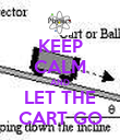 KEEP CALM AND LET THE CART GO - Personalised Poster large