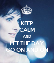 KEEP CALM AND LET THE DAY GO ON AND ON - Personalised Poster large