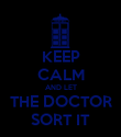 KEEP CALM AND LET THE DOCTOR SORT IT - Personalised Poster large
