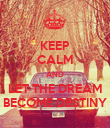 KEEP CALM AND LET THE DREAM BECOME DESTINY - Personalised Poster large