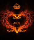 KEEP  CALM AND  LET THE FLAMES BEGIN  - Personalised Poster large