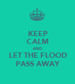 KEEP CALM AND LET THE FLOOD PASS AWAY - Personalised Poster large