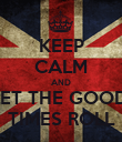 KEEP CALM AND LET THE GOOD  TIMES ROLL - Personalised Poster large