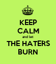 KEEP CALM and let THE HATERS BURN - Personalised Poster large