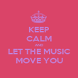 KEEP CALM AND LET THE MUSIC MOVE YOU - Personalised Poster large