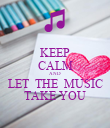 KEEP CALM AND LET  THE  MUSIC TAKE YOU - Personalised Poster large