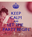 KEEP CALM AND LET THE  PARTY BEGIN - Personalised Poster small