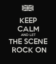 KEEP CALM AND LET THE SCENE  ROCK ON - Personalised Poster large