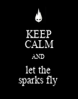 KEEP CALM AND  let the  sparks fly  - Personalised Poster large