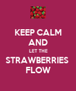 KEEP CALM AND LET THE STRAWBERRIES  FLOW - Personalised Poster large