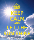 KEEP CALM AND LET THE SUN SHINE - Personalised Poster large