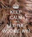 KEEP CALM AND LET THE WOOKIE WIN - Personalised Poster large