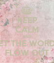 KEEP CALM AND LET THE WORDS FLOW OUT - Personalised Poster large