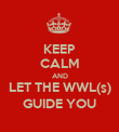 KEEP CALM AND LET THE WWL(s) GUIDE YOU - Personalised Poster large