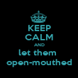 KEEP CALM AND let them  open-mouthed - Personalised Poster large