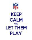 KEEP CALM AND LET THEM PLAY - Personalised Poster large