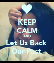 KEEP CALM AND Let Us Back  Our Past  - Personalised Poster large