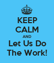 KEEP CALM AND Let Us Do The Work! - Personalised Poster large