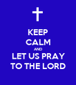 KEEP CALM AND LET US PRAY TO THE LORD - Personalised Poster large