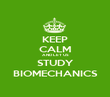 KEEP CALM AND LET US STUDY BIOMECHANICS - Personalised Poster large