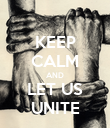 KEEP CALM AND LET US UNITE - Personalised Poster large