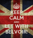 KEEP CALM AND LET WITH BELVOIR! - Personalised Poster small