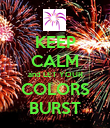 KEEP CALM and LET YOUR COLORS BURST - Personalised Poster large