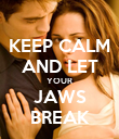 KEEP CALM AND LET YOUR JAWS BREAK - Personalised Poster large
