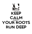 KEEP CALM AND LET YOUR ROOTS RUN DEEP - Personalised Poster large