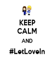 KEEP CALM AND #LetLoveIn  - Personalised Poster large