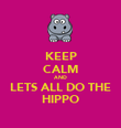 KEEP CALM AND LETS ALL DO THE HIPPO - Personalised Poster small