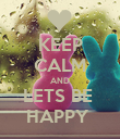 KEEP CALM AND LETS BE  HAPPY  - Personalised Poster large