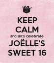 KEEP CALM and let's celebrate JOËLLE'S SWEET 16 - Personalised Poster large