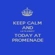 KEEP CALM AND LETS ENJOY TODAY AT PROMENADE - Personalised Poster large